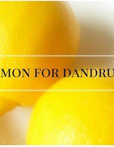 How To Use Lemon To Get Rid Of Dandruff - 25 Ways