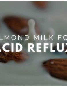 How to Use Almond Milk for Acid Reflux? (12 Methods)